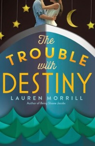 Blog Tour: Review – The Trouble with Destiny by Lauren Morrill (Giveaway)