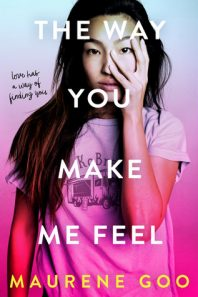 New to Me – The Way You Make Me Feel by Maurene Goo