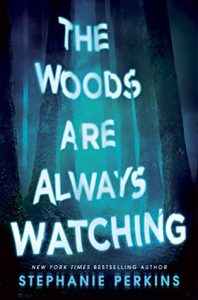 Review: The Woods Are Always Watching – Stephanie Perkins